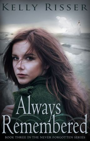 Always Remembered, Chapters 1-3 by KellyRisser
