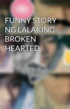 FUNNY STORY NG LALAKING BROKEN HEARTED by Buenafamilia18