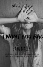 I Want You Bad | Zayn Malik by ValeZeiterCorrea