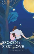 Broken : First Love by megamarchelina