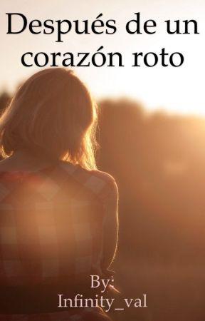 Después de un Corazón Roto by Infinity_val