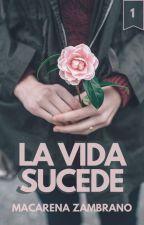 La vida sucede (LIH#1) (RE-SUBIENDO) by allyouneedishope