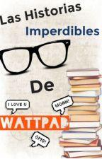Historias imperdibles de wattpad (recomendaciones de historias) by Mimundoby_sol21