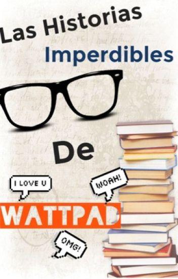 Historias imperdibles de wattpad (recomendaciones de historias)