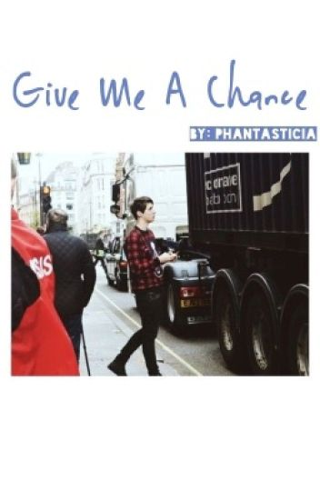 Give Me A Chance (Dan x Reader)