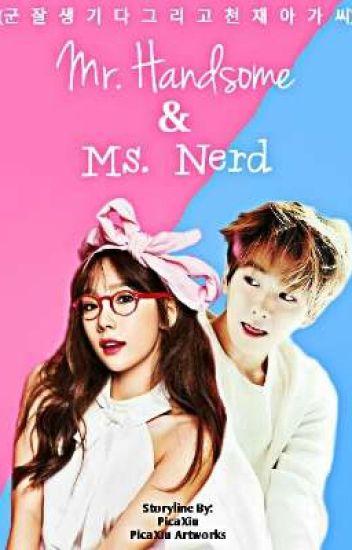 군 잘생기다 그리고 천재 아가씨 (Mr. Handsome & Ms. Nerd) |•BaekYeon FANFIC•|
