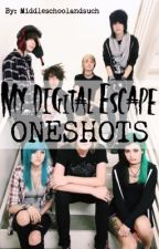 My Digital Escape One Shots by Middleschoolandsuch