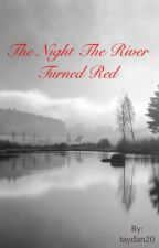 The Night The River Turned Red by taydan20