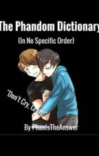 The Phandom dictionary (in no specific order) by PhanIsTheAnswer