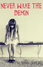 Never wake the Demon [OnHold] by The_Snow_Girl_10