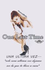 One Last Time 【Ariana Grande】 ❨TERMINADA❩ by MontseJBiebs