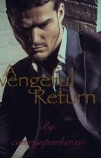 A Vengeful Return by camrynparkerxo