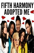 Fifth Harmony Adopted Me! by mandythewriter