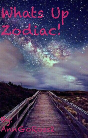 Whats up Zodiac!