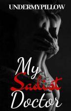 My Sadist Doctor by UnderMyPillow