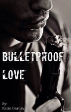 Bulletproof Love by Skittle_Lover123