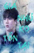 [HANHUN - EXO] GIÁ NHƯ KHÔNG TỒN TẠI .../ by Sehun94hanhun