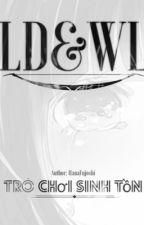 [12 chòm sao] Trò chơi sinh tồn LD&WL. by FujoshiHana