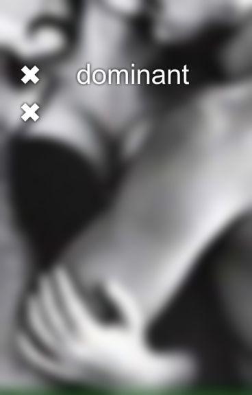 ✖️ dominant ✖️