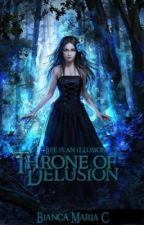 Throne of Delusion || The Watty's 2016 by FrostyTheRaven