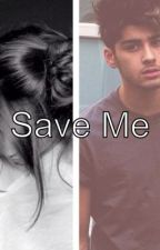 Save Me (Zayn Fanfic) *not edited* by iliveinthevalleyy