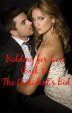 BIDDING FOR LOVE (Book 2): The President's Bid by YaySandoval