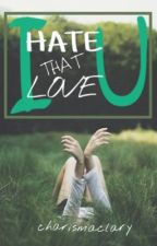 Hate That I Love You [ EDITING ] by charismaclary