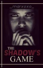 The Shadow's Game by _marxoxo_