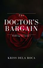 BIDDING FOR LOVE (Book 1): The Doctor's Bargain by YaySandoval