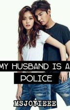 My Husband is a Police (SLOW UPDATE) by MsJoyieee