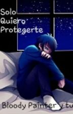Solo Quiero Protegerte (Bloody Painter y tu) by ryuUHap
