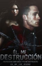 El, mi destrucción .(TERMINADA)(En Edición) by isa_my_live_reading