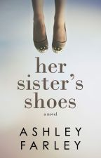 Her Sister's Shoes by ashleyhfarley