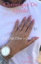 Chronique de Lynda : J'ai dut dire 'Oui' by Lynda__13