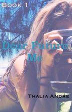 Dear Future Me by xothalia_16