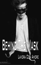 Behind The Mask by LavoraConAmore