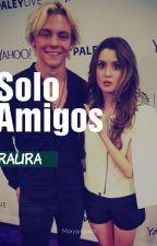 Solo Amigos || Raura (TERMINADA) by MaryanJK
