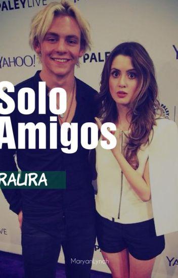 Solo Amigos || Raura (TERMINADA)