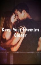 Keep Your Enemies Closer (Divergent fanfic) by Divergent_is_my_life