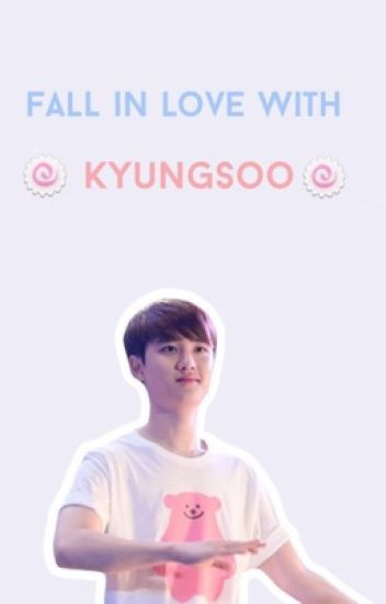 Fall in love with Kyungsoo [completed]