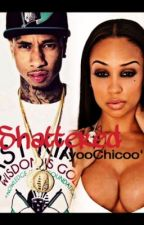 Shattered | Tyga Story (On Hold) by Lhaddie_Hustlerr