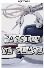 Passion de Glace [Reecriture] by LPGStories