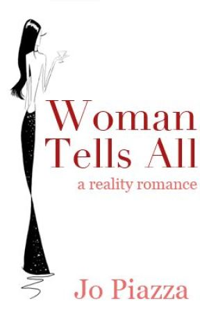 Woman Tells All: A Reality Romance by JoPiazza
