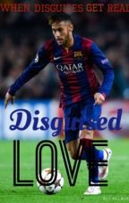 Disguised Love (A Neymar Jr Fanfiction) by niallismyirishcutie