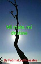 Mi mate, mi destino by FatimaLealGonzalez