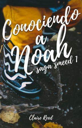 Conociendo a Noah [Saga Smeed 1] by sirendreams