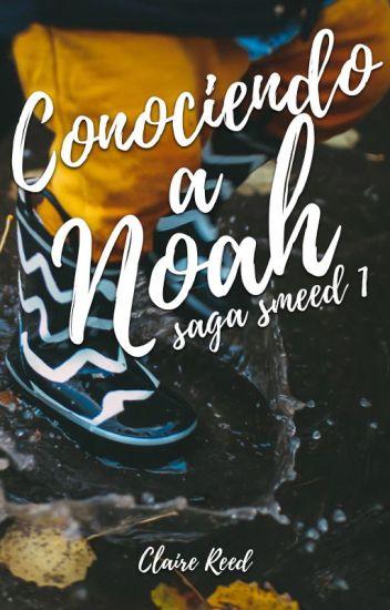 Conociendo a Noah [Saga Smeed 1]
