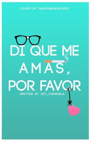 Di que me amas, por favor (Editando) » COMPLETA