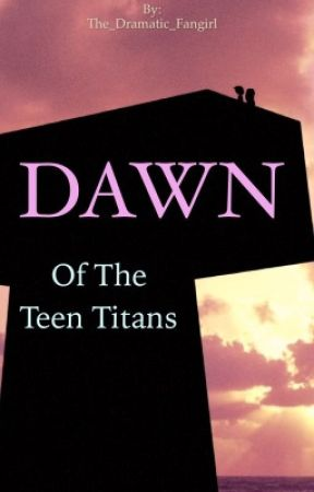 Dawn of the Teen Titans by aangenthusiast