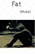 Fat   [Muke] by Storywritten01